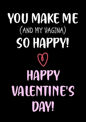 You Make Me So Happy! - Happy Valentine's Day!: Funny Valentine's Day Gifts for Him - Husband - Boyfriend - Joke Valentines Day Card Alternative Cover Image