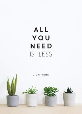 All You Need is Less: MINIMALIST LIVING FOR MAXIMUM HAPPINESS cover