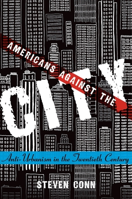 Americans Against the City: Anti-Urbanism in the Twentieth Century Cover Image