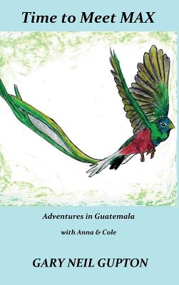 Time to Meet Max: Adventures in Guatemala with Anna & Cole Cover Image