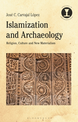 Islamisation and Archaeology: Identities, Communities, Technologies (Debates in Archaeology) Cover Image