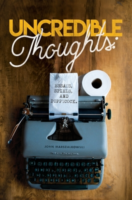 Uncredible Thoughts: Essays, Spiels, and Poppycock Cover Image