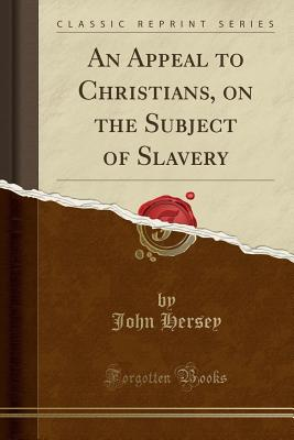 An Appeal to Christians, on the Subject of Slavery (Classic Reprint) Cover Image