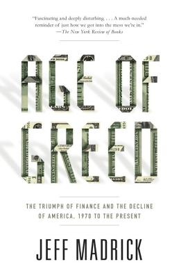 Age of Greed: The Triumph of Finance and the Decline of America, 1970 to the Present Cover Image
