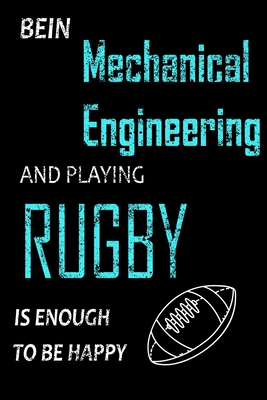 Bein Mechanical Engineering and Playing Rugby Notebook: Funny Gifts Ideas for Men/Women on Birthday Retirement or Christmas - Humorous Cover Image
