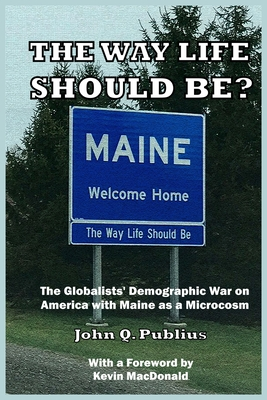 The Way Life Should Be?: The Globalists' Demographic War on America with Maine as a Microcosm Cover Image
