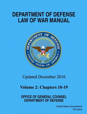 Department of Defense Law of War Manual Updated December 2016 Volume 2: Chapters 10 - 19 Cover Image
