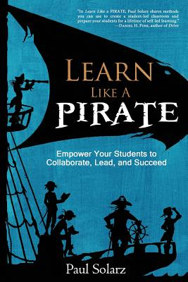 Learn Like a PIRATE: Empower Your Students to Collaborate, Lead, and Succeed Cover Image