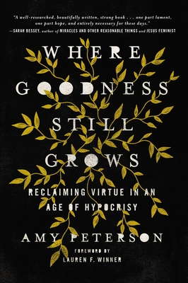 Where Goodness Still Grows: Reclaiming Virtue in an Age of Hypocrisy Cover Image