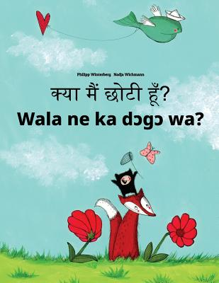 Kya Maim Choti Hum? Wala Ne Ka Dcgc Wa?: Hindi-Bambara (Bamanankan): Children's Picture Book (Bilingual Edition) Cover Image