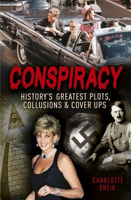 Conspiracy: History's Greatest Plots, Collusions and Cover Ups Cover Image