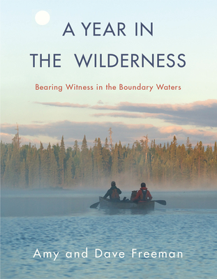 A Year in the Wilderness: Bearing Witness in the Boundary Waters Cover Image
