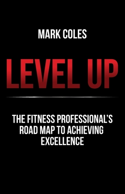 Level Up: The fitness professional's road map to achieving excellence Cover Image