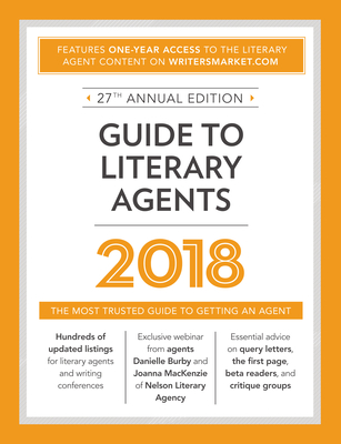 Guide to Literary Agents 2018: The Most Trusted Guide to Getting Published (Market #2018) Cover Image