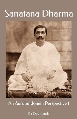 Sanatana Dharma: An Aurobindonian Perspective Volume One Cover Image