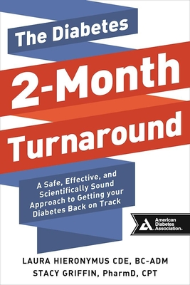 The Diabetes 2-Month Turnaround: A Safe, Effective, and Scientifically Sound Approach to Getting Your Diabetes Back on Track Cover Image