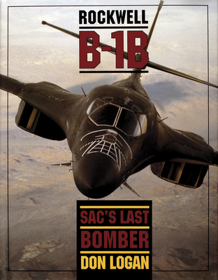 Rockwell B-1b: Sac's Last Bomber (Schiffer Military/Aviation History) Cover Image