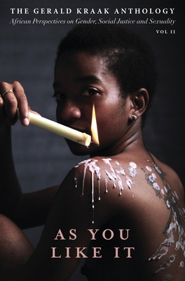 As you like it: The Gerald Kraak Anthology African Perspectives on Gender, Social Justice and Sexuality Cover Image