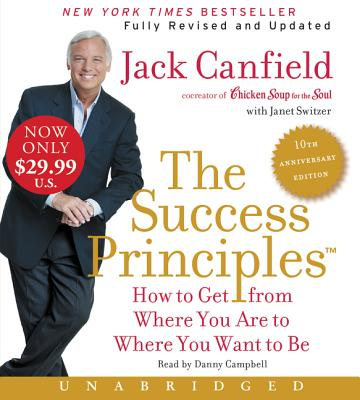 The Success Principles(TM) - 10th Anniversary Edition Low Price CD: How to Get from Where You Are to Where You Are to Where You Want to Be Cover Image