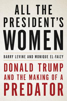 All the President's Women: Donald Trump and the Making of a Predator Cover Image