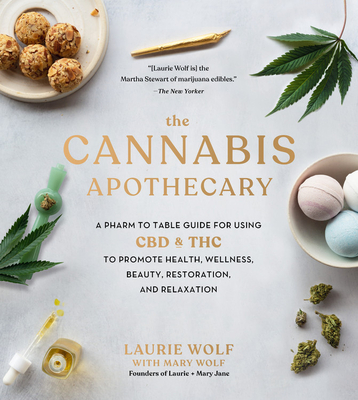 The Cannabis Apothecary: A Pharm to Table Guide for Using CBD and THC to Promote Health, Wellness, Beauty, Restoration, and Relaxation Cover Image