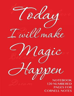 Today I will make Magic Happen - Notebook 120 numbered pages for Cornell Notes: Notebook for Cornell notes with red cover - 8.5