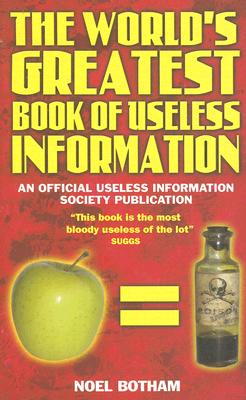 The World's Greatest Book of Useless Information: An Official Useless Information Society Publication Cover Image