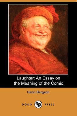 Laughter An Essay On The Meaning Of The Comic Dodo Press  Laughter An Essay On The Meaning Of The Comic Dodo Press Cover Image