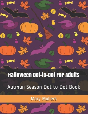 Halloween Dot-to-Dot For Adults: Autmun Season Dot to Dot Book Cover Image