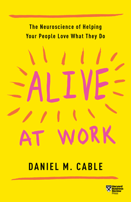 Alive at Work: The Neuroscience of Helping Your People Love What They Do Cover Image