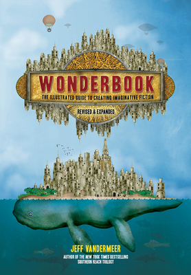Wonderbook (Revised and Expanded): The Illustrated Guide to Creating Imaginative Fiction Cover Image