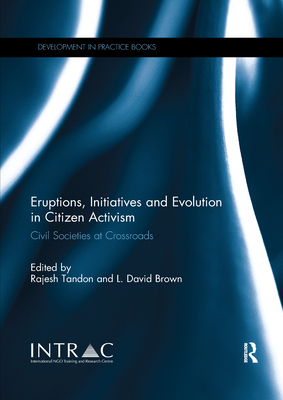 Eruptions, Initiatives and Evolution in Citizen Activism: Civil Societies at Crossroads (Development in Practice Books) Cover Image