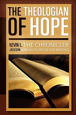The Theologian of Hope: The Chronicler and His Purpose for Writing Cover Image