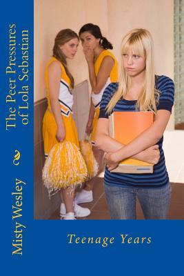 The Peer Pressures of Lola Sebastian: Teenage Years Cover Image