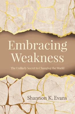 Embracing Weakness: The Unlikely Secret to Changing the World Cover Image