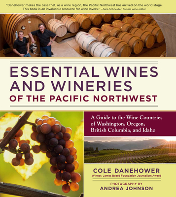 Essential Wines and Wineries of the Pacific Northwest: A Guide to the Wine Countries of Washington, Oregon, British Columbia, and Idaho Cover Image