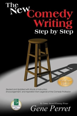 The New Comedy Writing Step by Step: Revised and Updated with Words of Instruction, Encouragement, and Inspiration from Legends of the Comedy Professi Cover Image