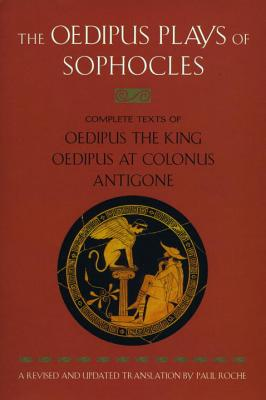 The Oedipus Plays of Sophocles: Oedipus the King; Oedipus at Colonus; Antigone Cover Image