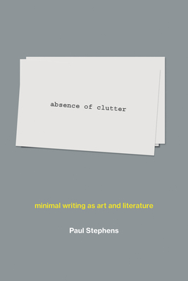 Absence of Clutter: Minimal Writing as Art and Literature Cover Image
