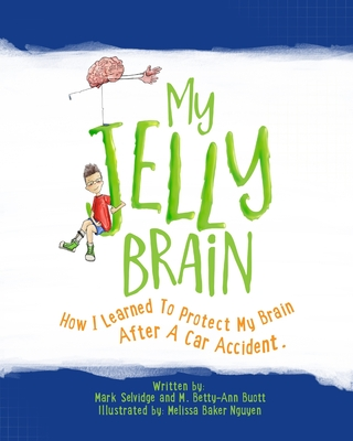 My Jelly Brain: How I Learned To Protect My Brain After A Car Accident Cover Image