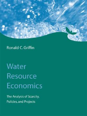 Water Resource Economics: The Analysis of Scarcity, Policies, and Projects Cover Image
