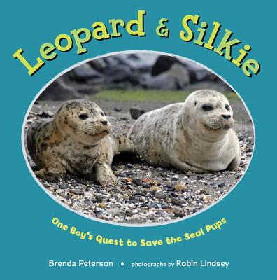 Leopard & Silkie: One Boy's Quest to Save the Seal Pups Cover Image