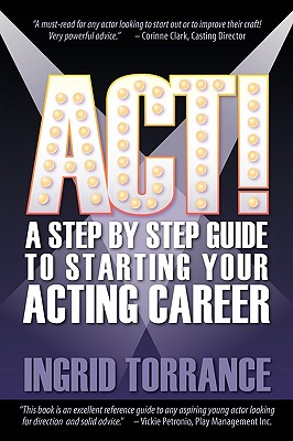 ACT! a Step by Step Guide to Starting Your Acting Career Cover Image