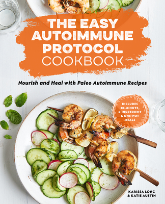 The Easy Autoimmune Protocol Cookbook: Nourish and Heal with 30-Minute, 5-Ingredient, and One-Pot Paleo Autoimmune Recipes Cover Image