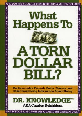What Happens to a Torn Dollar Bill?: Dr. Knowledge Presents Facts, Figures, and Other  Fascinating  Information About Money Cover Image