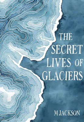 The Secret Lives of Glaciers Cover Image