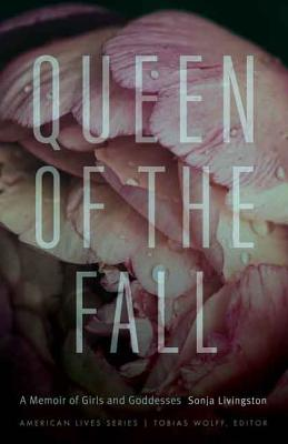 Queen of the Fall: A Memoir of Girls and Goddesses (American Lives ) Cover Image
