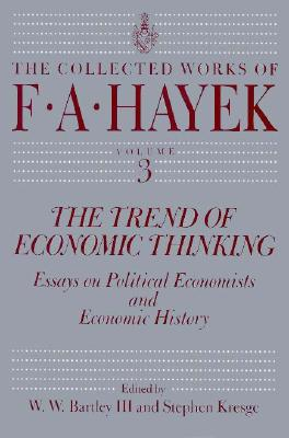 The Trend of Economic Thinking: Essays on Political Economists and Economic History (The Collected Works of F. A. Hayek #3) Cover Image