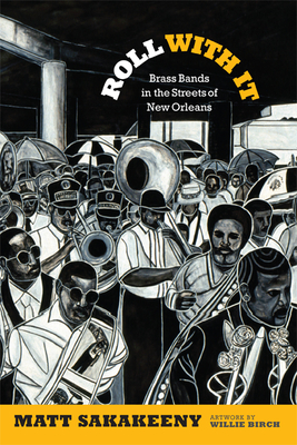 Roll With It: Brass Bands in the Streets of New Orleans (Refiguring American Music) Cover Image