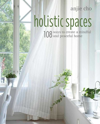 Holistic Spaces: 108 ways to create a mindful and peaceful home cover